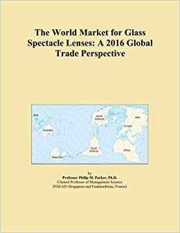 The World Market for Glass Spectacle Lenses: A 2016 Global Trade Perspective