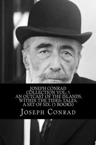 Joseph Conrad Collection Vol: 5 An Outcast of the Islands, Within the Tides: Tales, A Set of Six. (3 Books) PDF