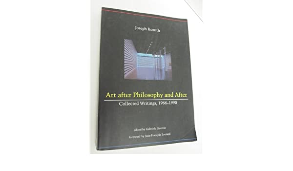 Art After Philosophy and After: Collected Writings, 1966 ...