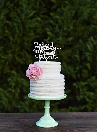 Today I Marry My Best Friend Wedding Cake Topper Custom Cake Topper