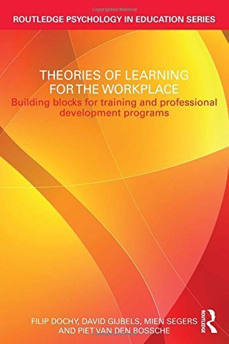 Theories of Learning for the Workplace: Building blocks for training and professional development programs (Routledge Psychology in Education) by Dochy, Filip, Gijbels, David, Segers, Mien, Van den Bossche, (2011) Paperback