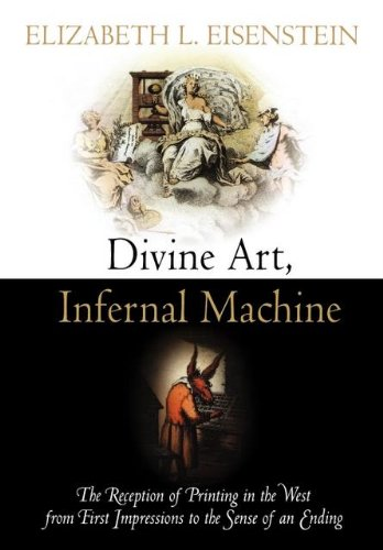 Download Divine Art, Infernal Machine: The Reception of Printing in the West from First Impressions to the Sense of an Ending (Material Texts) pdf