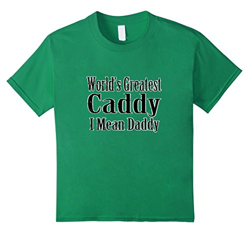 unisex-child-worlds-greatest-caddy-i-mean-daddy-fathers-day-golf-t-shir-10-kelly-green