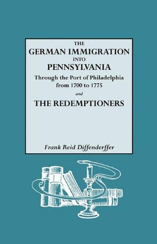 The German Immigration into Pennsylvania Through the Port of Philadelphia,