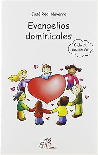 Evangelios Dominicales Del Ciclo A Para Niños As De 8 A 12 Años Actividades Comentarios Propuestas De Compromiso Y Oración Para Vivir Y Celebrar Cada Domingo Del Año Arcoíris Spanish Edition Real Navarro