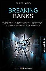 Breaking Banks - Weshalb Banken der Vergangenheit angehören und wer in Zukunft unser Geld verwaltet (German Edition)