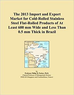 The 2013 Import and Export Market for Cold-Rolled Stainless Steel Flat-Rolled Products of At Least 600 mm Wide and Less Than 0.5 mm Thick in Brazil