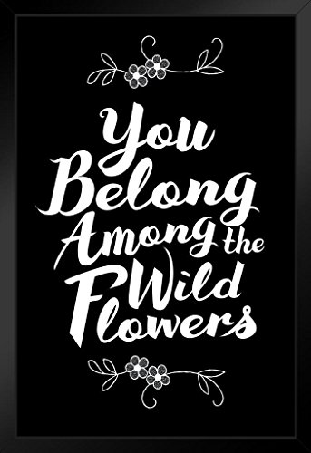 (You Belong Among The Wildflowers Black and White Art Print Framed Poster 14x20 inch)