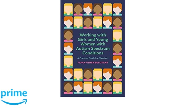 Young Women On Spectrum >> Working With Girls And Young Women With An Autism Spectrum Condition
