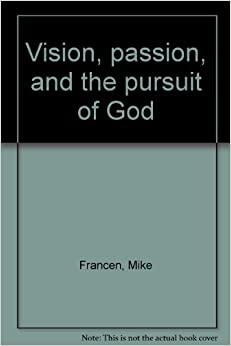 Vision, passion, and the pursuit of God