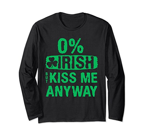 Unisex 0% Irish Kiss Me Anyway Funny Long Sleeve T-shirt Large Black - Anyway Long Sleeve T-shirt