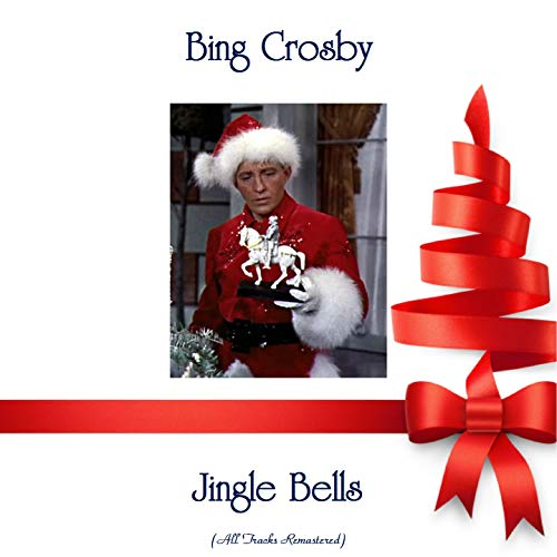 Jingle Bells Bing Crosby - Jingle Bells (feat. The Andrews Sisters) [All Tracks Remastered]