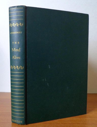 The Mind Alive by Harry Allen Overstreet and Bonaro W. Overstreet