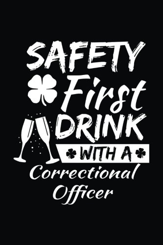 Safety First Drink With A Correctional Officer: St. Patrick's Day Journal Notebook, Blank Lined Notebook, 6 x 9 (Journals To Write In) V2