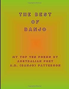 The Best of Banjo: My Top Ten Poems by Australian Poet A.B. (Banjo) Patterson