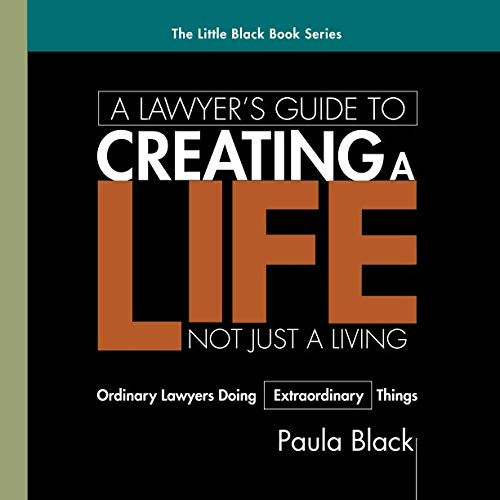 A Lawyer's Guide to Creating a Life, Not Just a Living: Ordinary Lawyer's Doing Extraordinary Things - Black Office Guide