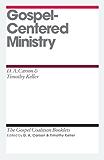 Gospel-Centered Ministry (The Gospel Coalition Booklets)