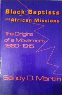 Book Black Baptists and African Missions: Origins of a Movement, 1880-1915 (Modern Mission Era, 1792-1992: An Appraisal)