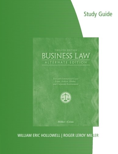 Business Law: Alternate Edition: Text and Summarized Cases Legal, Ethical, Global, and Corporate Environment