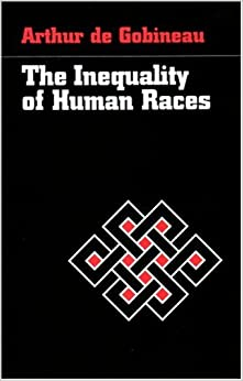 essay on the inequality of human races gobineau 'an essay on the inequality of the human races': book by arthur de gobineau that developed scientific racism theories.