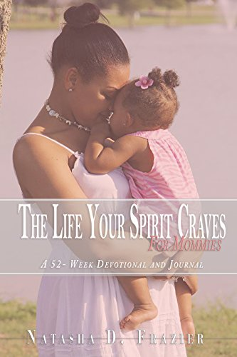 The Life Your Spirit Craves for Mommies: 52-Week Devotional and Journal