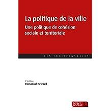La politique de la ville: Une politique de cohésion sociale et territoriale (French Edition)