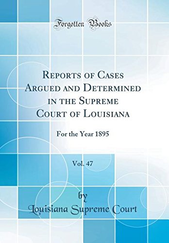 Download Reports of Cases Argued and Determined in the Supreme Court of Louisiana, Vol. 47: For the Year 1895 (Classic Reprint) pdf