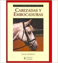 Cabezadas y Embocaduras/ All about Bits and Bridles (Guias Fotograficas Del Caballo/ Photographic Horse's Guides) (Paperback)(Spanish) - Common