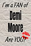 I m a FAN of Demi Moore  Are YOU? creative writing lined journal: Promoting fandom and creativity through journaling…one day at a time (Actors series)