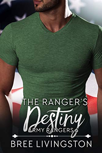 The Ranger's Destiny: A Clean Army Ranger Romance Book Six by [Livingston, Bree]
