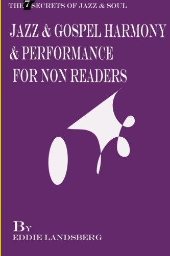 Jazz and Gospel Harmony and Performance for Non-Readers (The 7 Secrets of Jazz and Soul)