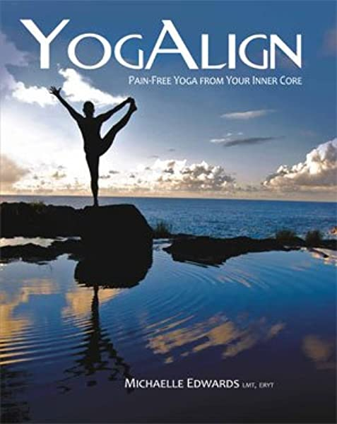 Yogalign Pain Free Yoga From Your Inner Core Book With Dvd Michaelle Z Edwards Amazon Com Books