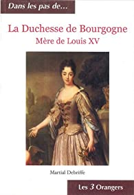La Duchesse de Bourgogne - Mère de Louis XV par Martial Debriffe