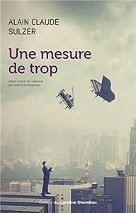 vignette de 'Une Mesure de trop (Alain Claude SULZER)'
