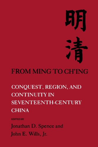 From Ming to Ch'ing: Conquest, Region, and Continuity in Seventeenth-Century China