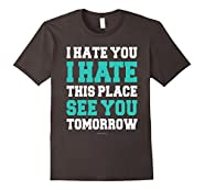 Funny Gym T-Shirts: I Hate You This Place See You Tomorrow