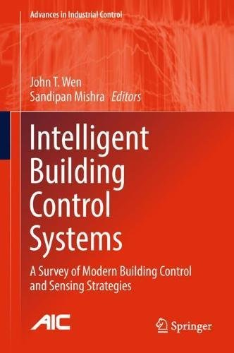 Intelligent Building Control Systems: A Survey of Modern Building Control and Sensing Strategies (Advances in Industrial (Building Control)
