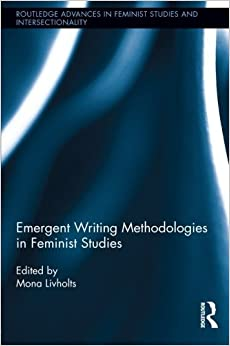 Emergent Writing Methodologies in Feminist Studies (Routledge Advances in Feminist Studies and Intersectionality) (2013-09-22)