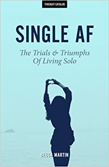 Book Single AF: The Trials And Triumphs Of Living Solo