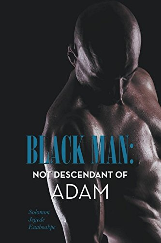 Read Online BLACK MAN: NOT DESCENDANT OF ADAM pdf