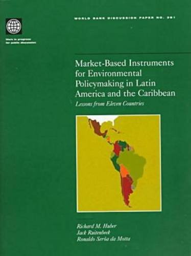 Market-Based Instruments for Environmental Policymaking in Latin America and the Caribbean: Lessons from Eleven Countries (World Bank Discussion Papers)