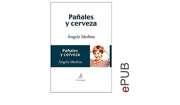 Pañales y cerveza: Novela humorística sobre la rutina (Narrativa) eBook: Ángela Medina: Amazon.es: Tienda Kindle