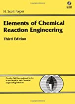 Elements of Chemical Reaction Engineering, 3rd Edition (Prentice Hall International Series in the Physical and Chemical Engineering Sciences)