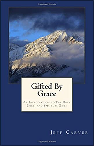 Gifted by grace an introduction to the holy spirit and spiritual gifted by grace an introduction to the holy spirit and spiritual gifts study guide jeff carver 9781499126037 amazon books negle Image collections