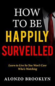 How to Be Happily Surveilled