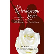 The Kaleidoscopic Lover: The Civil War in the Horn of Africa & My Itinerary for a Peaceful Lover