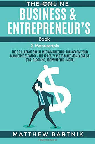 The Online Business & Entrepreneur's Book (2 Manuscripts): The 8 Pillars of Social Media Marketing: Transform Your Marketing Strategy + the 12 Best ... Online (Fba, Blogging, Dropshipping +more)