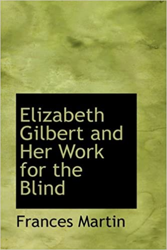 amazoncom elizabeth gilbert and her work for the blind 9780554760292 frances martin books