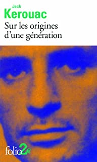Sur les origines d'une génération  ; suivi de Le dernier mot, Kerouac, Jack (1922-1969)