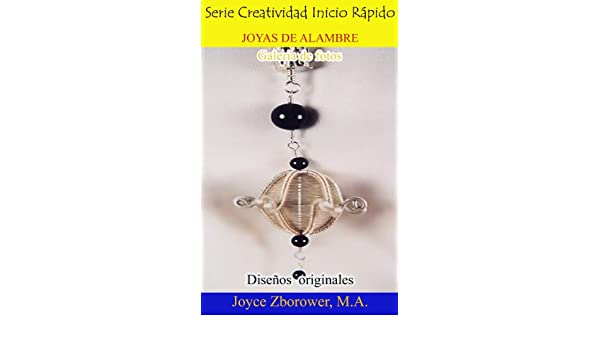 JOYAS DE ALAMBRE Galería de Fotos (Spanish Crafts Series nº 2) (Spanish Edition) - Kindle edition by Joyce Zborower, M. Angelica Brunell S..